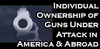 Individual Ownership of Guns Under Attack in America and Abroad