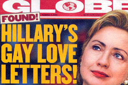 "Hillary Rodham Clinton's Gay Love Letters Found - reported on front page of ""Globe"" Paper, Nov. 7, 2000."